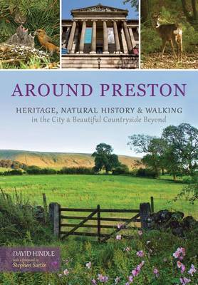 Around Preston: Heritage, Natural History and Walking in the City and Beautiful Countryside Beyond (Paperback)