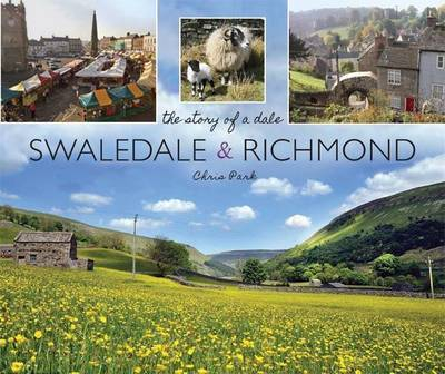 Swaledale and Richmond: the story of a Dale (Paperback)