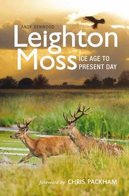 Leighton Moss: Ice Age to Present Day (Paperback)