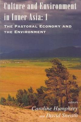 Culture and Environment in Inner Asia: The Pastoral Economy and the Environment v. 1 (Hardback)