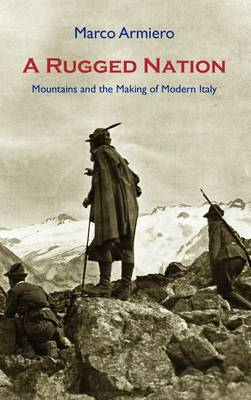 A Rugged Nation: Mountains and the Making of Modern Italy (Hardback)
