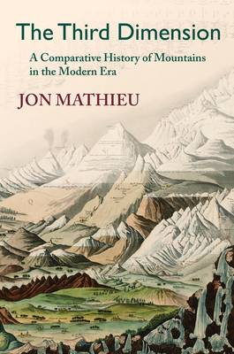 The Third Dimension: A Comparative History of Mountains in the Modern Era (Paperback)