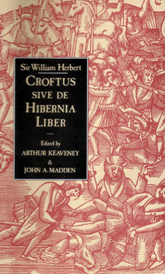 Sir William Herbert: Croftus Sive de Hibernia Liber (Hardback)