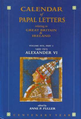 Calendar of Entries in the Papal Registers Relating to Great Britain and Ireland: 1495-1503 Volume XVII, Part II: Papel Letters, Alexander VI, Lateran Reigsters, Part II, 1495-1503 (Hardback)