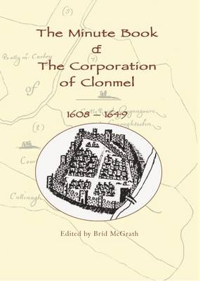 The Minute Book of the Corporation of Clonmel, 1608-1649 (Hardback)