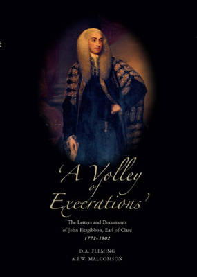 'A Volley of Execrations', the Letters and Papers of John Fitzgibbon: Earl of Clare, 1772-1802 (Hardback)