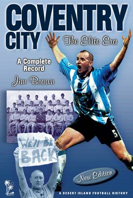 Coventry City: The Elite Era - A Complete Record 1967-2001 - Desert Island Football Histories (Paperback)