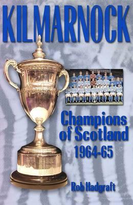 Kilmarnock: Champions of Scotland 1964-65 (Hardback)