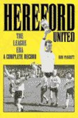Hereford United: The League Era 1972-1997: A Complete Record - Desert Island Football Histories (Paperback)