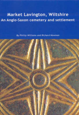 Market Lavington, Wiltshire: Anglo-Saxon Cemetery and Settlement - Excavations at Grove Farm, 1986-90 (Hardback)