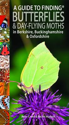 A Guide to Finding Butterflies and Day-Flying Moths in Berkshire, Buckinghamshire and Oxfordshire (Paperback)