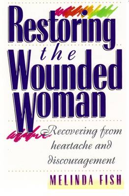 Restoring the Wounded Woman: Recovering from Heartache and Discouragement (Paperback)