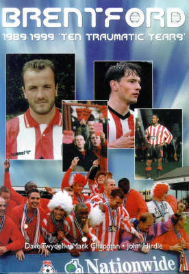 Brentford F.C. 1989-99: Ten Traumatic Years (Hardback)