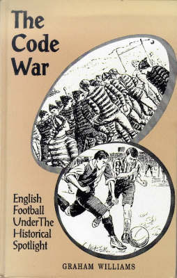 The Code War: English Football Under the Historical Spotlight (Hardback)