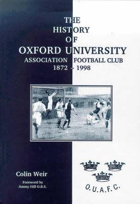 The History of Oxford University Association Football Club, 1872-1998 (Hardback)
