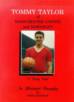 Tommy Taylor of Manchester United and Barnsley: A Busby Babe - An Illustrated Biography (Paperback)
