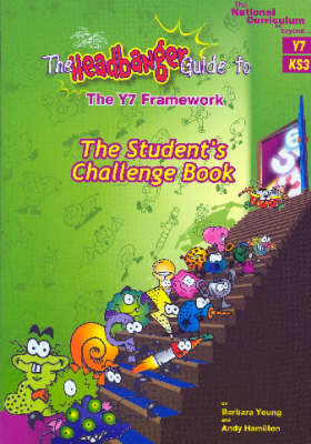 The Student's Challenge Book (Y7): The Headbanger Guide to the Y7 Framework - National Curriculum ... and Beyond ... (Paperback)