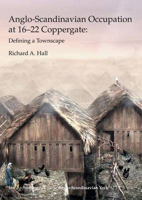 Anglo-Scandinavian Occupation at 16-22 Coppergate: Defining a Townscape (Paperback)