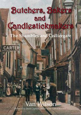Butchers, Bakers and Candlestick Makers: The Shambles and Colliergate - York Archaeological Trust Oral History Series 8 (Paperback)
