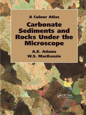Carbonate Sediments and Rocks Under the Microscope: A Colour Atlas (Paperback)