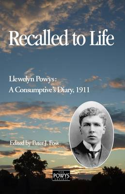 Recalled to Life-Llewelyn Powys: A Consumptive's Diary (Paperback)