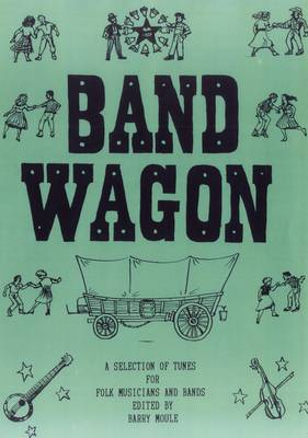Band Wagon: A Selection of 250 Tunes for Folk Musicians and Bands (Hardback)
