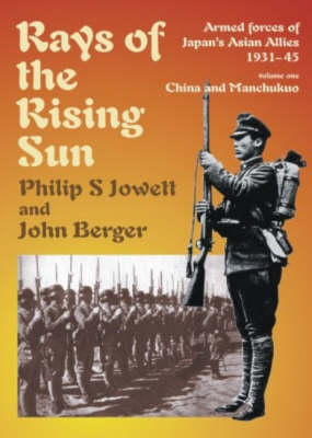 Rays of the Rising Sun: China and Manchukuo v. 1: Japan's Asian Allies 1931-45 (Hardback)