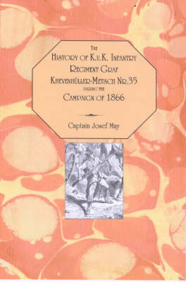 The History of K.U.K.Infantry Regiment Graf Khevenhuller-Metsch Nr.35 During the Campaign of 1866 (Paperback)
