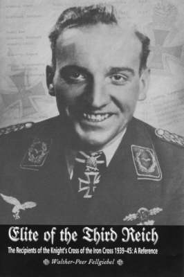 Elite of the Third Reich: The Recipients of the Knight's Cross of the Iron Cross 1939-45 - An Illustrated Reference (Hardback)