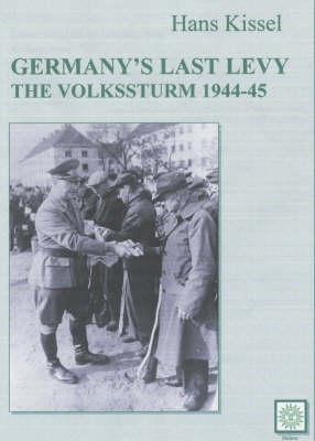Hitler's Last Levy: The Volkssturm 1944-45 (Hardback)