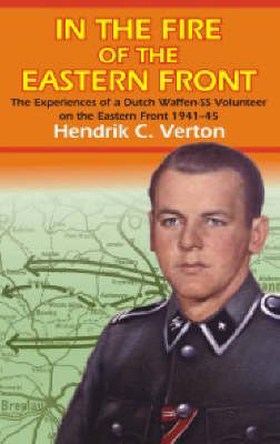 In the Fire of the Eastern Front: The Experiences of a Dutch Waffen-SS Volunteer on the Eastern Front 1941-45 (Hardback)
