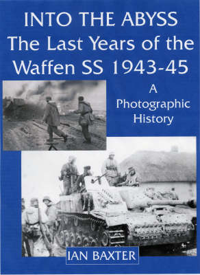 Into the Abyss: The Last Years of the Waffen SS 1943-45, A Photographic History (Hardback)