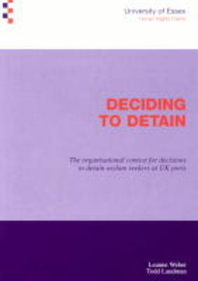Deciding to Detain: The Organisational Context for Decisions to Detain Asylum Seekers at UK Ports (Paperback)
