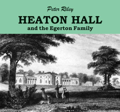 Heaton Hall and the Egerton Family (Paperback)