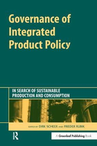 Governance of Integrated Product Policy: In Search of Sustainable Production and Consumption (Hardback)
