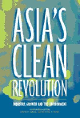 Asia's Clean Revolution: Industry, Growth and the Environment (Hardback)