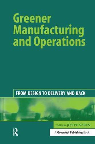 Greener Manufacturing and Operations: From Design to Delivery and Back (Hardback)