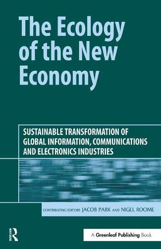 The Ecology of the New Economy: Sustainable Transformation of Global Information, Communications and Electronics Industries (Hardback)