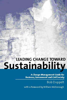 Leading Change Toward Sustainability: A Change-management Guide for Business, Government and Civil Society (Hardback)