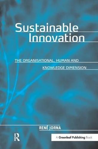 Sustainable Innovation: The Organisational, Human and Knowledge Dimension (Hardback)