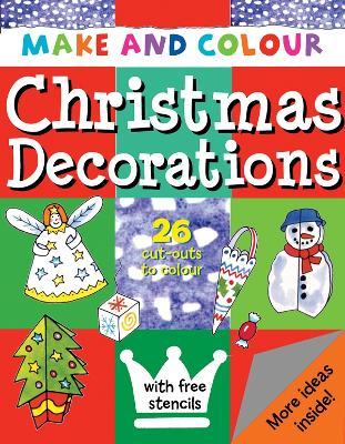 Make & Colour Christmas Decorations - Make & Colour (Paperback)