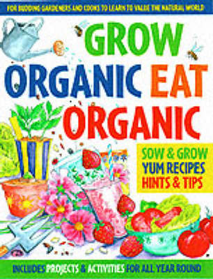 Grow Organic, Eat Organic: for Budding Gardeners and Cooks to Learn to Value the Natural World (Paperback)