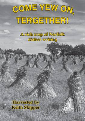 Come Yew on, Tergether!: A Rich Crop of Norfolk Dialect Writing (Hardback)