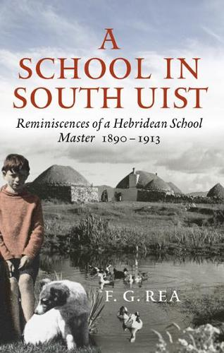 A School in South Uist: Reminiscences of a Hebridean Schoolmaster, 1890-1913 (Paperback)