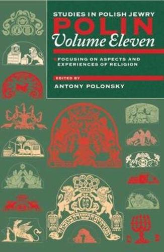 Polin: Studies in Polish Jewry Volume 11: Focusing on Aspects and Experiences of Religion - Polin: Studies in Polish Jewry 11 (Paperback)