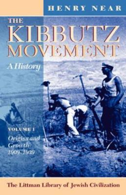 The Kibbutz Movement: A History, Origins and Growth, 1909-1939 v. 1 - Littman Library of Jewish Civilization (Paperback)