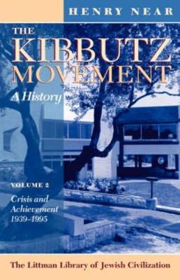 The Kibbutz Movement: A History, Crisis and Achievement, 1939-1995 v. 2 - Littman Library of Jewish Civilization (Paperback)