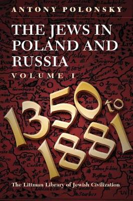 The Jews in Poland and Russia: 1350-1881 v. 1 - Littman Library of Jewish Civilization (Hardback)