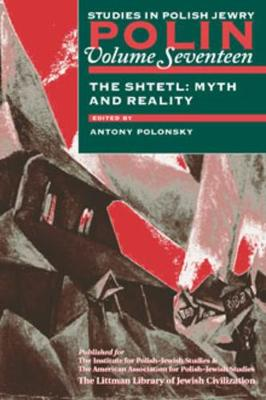 Polin: Studies in Polish Jewry Volume 17: The Shtetl: Myth and Reality - Polin: Studies in Polish Jewry 17 (Hardback)