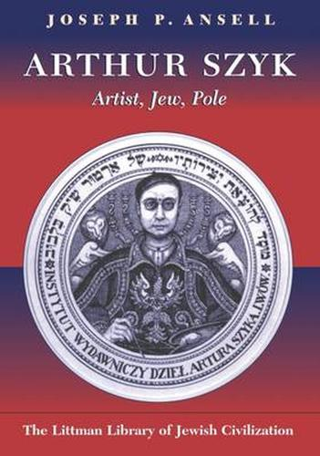 Arthur Szyk: Artist, Jew, Pole - Littman Library of Jewish Civilization (Hardback)